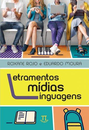 Letramentos, mídias, linguagens, livro de Roxane Rojo, Eduardo Moura