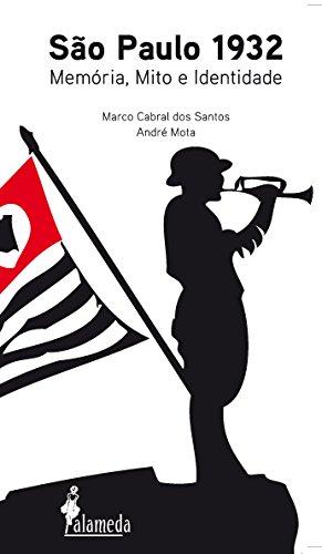São Paulo 1932 - Memória, Mito e Identidade, livro de Marco Cabral dos Santos, André Mota