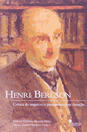 Henri Bergson - Crítica do negativo e pensamento em duração, livro de Débora Cristina Morato Pinto, Silene Torres Marques (Orgs.)