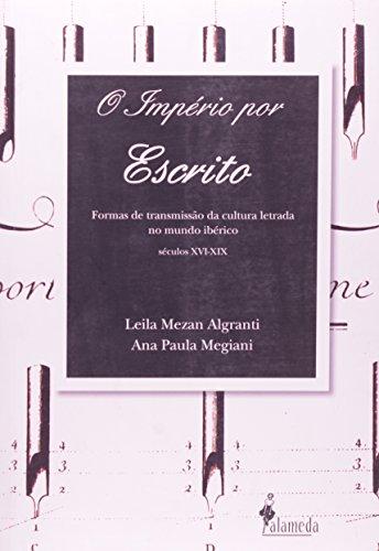 O império por escrito - Formas de transmissão da cultura letrada no mundo ibérico (séculos XVI-XIX), livro de Leila Mezan Algranti, Ana Paula Megiani