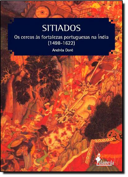 Sitiados: os Cercos às Fortalezas Portuguesas na Índia 1498 - 1622, livro de Andréa Doré