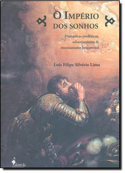 Império dos Sonhos: Narrativas Proféticas, Sebastianismo e Messianismo Brigantino, livro de Luís Filipe Silvério Lima