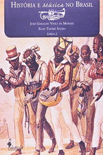 História e Música no Brasil, livro de José Geraldo Vinci de Moares, Elias Thomé Saliba (Orgs.)