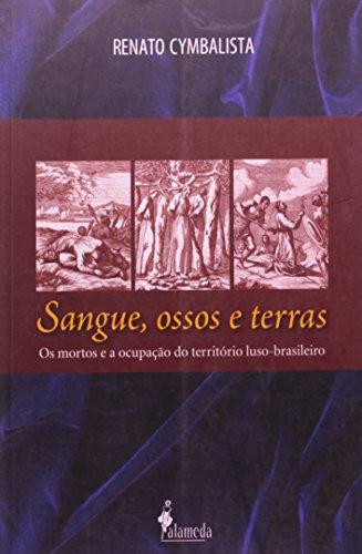 Sangue, ossos e terras - Os mortos e a ocupação do território luso-brasileiro, livro de Renato Cymbalista