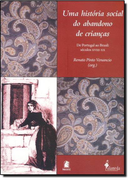 História Social do Abandono de Crianças, Uma, livro de Renato Pinto Venancio