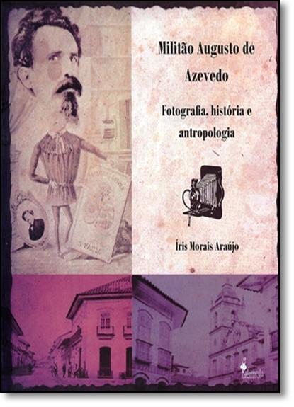 Militão Augusto de Azevedo: Fotografia, História e Antropologia, livro de Íris Morais Araújo