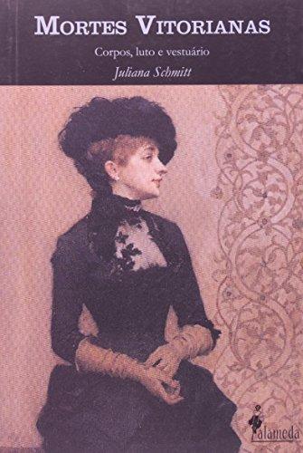 Mortes Vitorianas - Corpos, luto e vestuário, livro de Juliana Schmitt