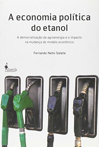 A economia política do etanol - A democratização da agroenergia e o impacto na mudança do modelo econômico, livro de Fernando Netto Safatle