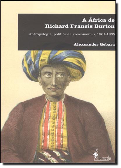 África de Richard Francis Burton, A: Antropologia, Política e Livre Comércio 1861-1865, livro de Alexsander Gebara
