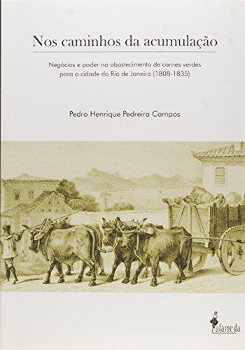 Nos caminhos da acumulação - Negócios e poder no abastecimento de carnes verdes para a cidade do Rio de Janeiro (1808-1835), livro de Pedro Henrique Pedreira Campos