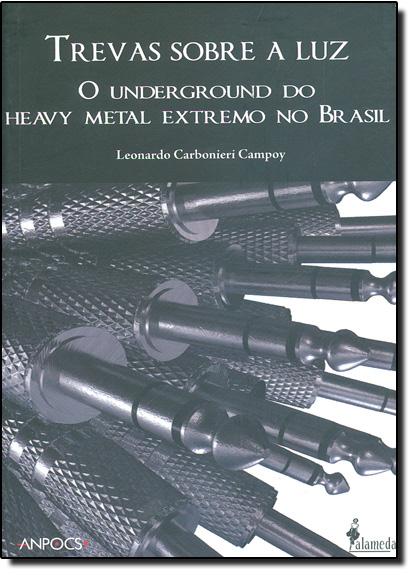Trevas Sobre a Luz: Underground do Heavy Metal Extremo no Brasil, O, livro de Leonardo Carbonieri Campoy