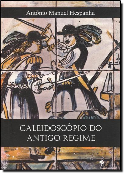 Caleidoscópio do Antigo Regime, livro de António Manuel Hespanha
