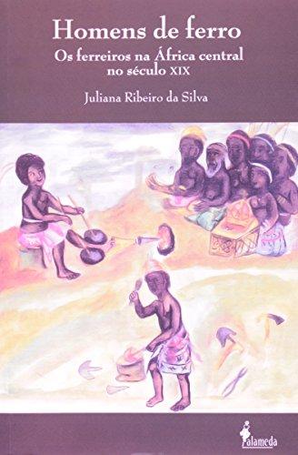 Homens de ferro - Os ferreiros na África central no século XIX, livro de Juliana Ribeiro da Silva
