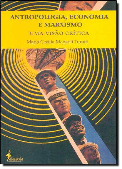 Antropologia, Economia e Marxismo: Uma Visão Crítica, livro de Maria Cecília Manzoli Turatti