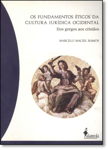 Fundamentos Éticos da Cultura Jurídica Ocidental, Os - Dos Gregos aos Cristãos, livro de Marcelo Maciel Ramos