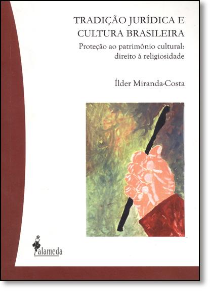 Tradição Jurídica e Cultura Brasileira: Proteção ao Patrimônio Cultural - Direito À Religiosidade, livro de Ílder Miranda-Costa