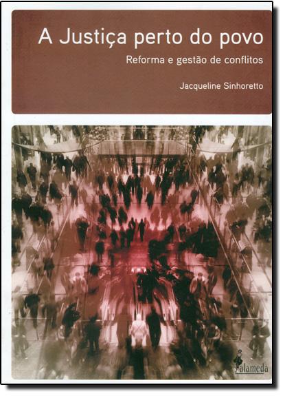 Justiça Perto do Povo: Reforma e Gestão de Conflitos, livro de Jacqueline Sinhoretto