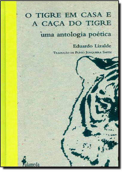 Tigre em Casa, O - A Caça do Tigre - Uma Antologia Poética, livro de Eduardo Lizalde