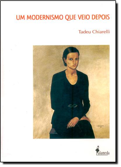 Modernismo que Veio Depois, Um, livro de Tadeu Chiarelli