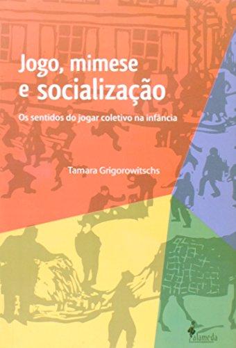 Jogo, mimese e socialização - Os sentidos do jogar coletivo na infância, livro de Tâmara Grigorowitschs