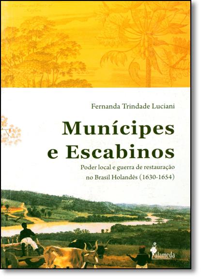 Munícipes e Escabinos: Poder Local e Guerra de Restauração no Brasil Holandês (1630-1654), livro de Fernanda Trindade Luciani