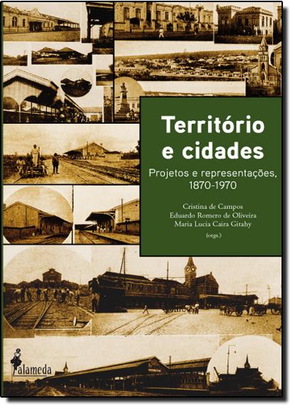 Território e Cidades: Projetos e Representações - 1870-1970, livro de Cristina de Campos