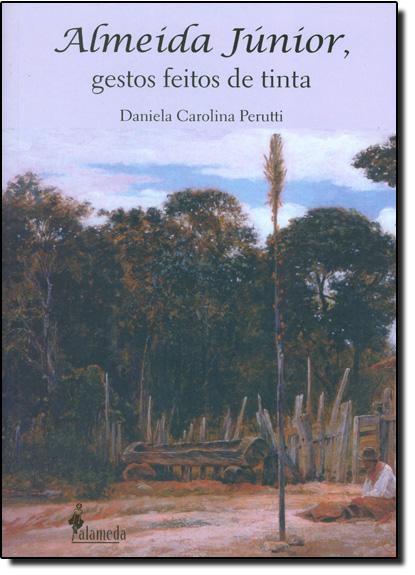 Almeida Júnior, Gestos Feitos de Tinta, livro de Daniela Carolina Perutti