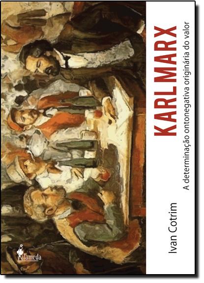 Karl Marx: A Determinação Ontonegativa Originária do Valor, livro de Ivan Cotrim