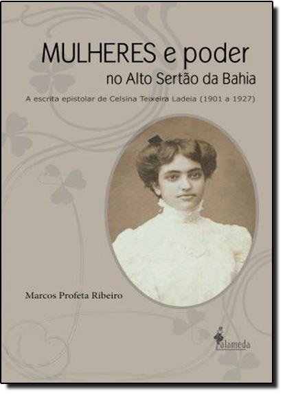 Mulheres e Poder no Alto Sertão da Bahia, livro de Marcos Profeta Ribeiro