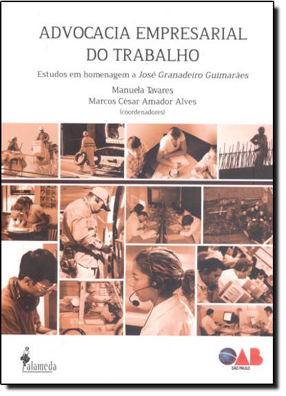 Advocacia Empresarial do Trabalho: Estudos em Homenagem a José Granadeiro Guimarães, livro de Manuela Tavares