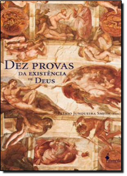Dez provas da existência de Deus & Dez provas da inexistência de Deus, livro de Plínio Junqueira Smith