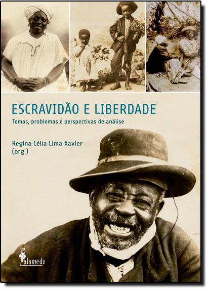 Escravidão e Liberdade: Temas, Problemas e Perspectivas de Análise, livro de Regina Célia Lima Xavier