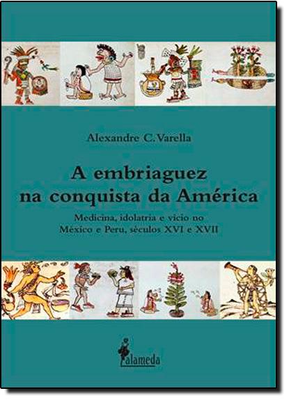 Embriaguez na Conquista da América, A, livro de Alexandre C. Varella