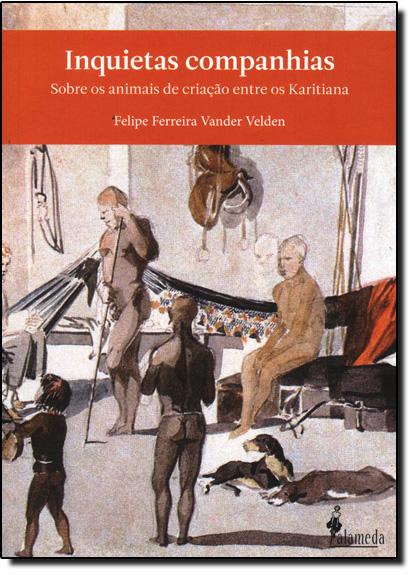 Inquietas Companhias: Sobre os Animais de Criação Entre os Karitianas, livro de Felipe Ferreira Vander Velden