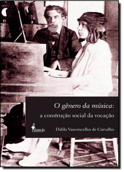 Gênero da Música - A Construção Social da Vocação, livro de Dalila Vasconcellos de Carvalho