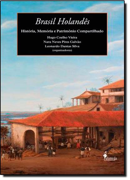 Brasil Holandês: História, Memória e Patrimônio Compartilhado, livro de Hugo Coelho Vieira