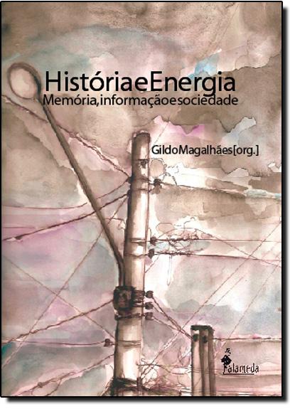 História e Energia: Memória, Informação e Sociedade, livro de Gildo Magalhães