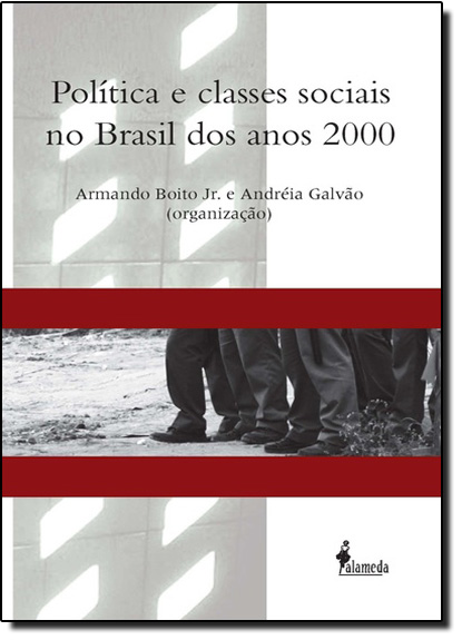Política e Classes Sociais no Brasil dos Anos 2000, livro de Armando Boito Jr.