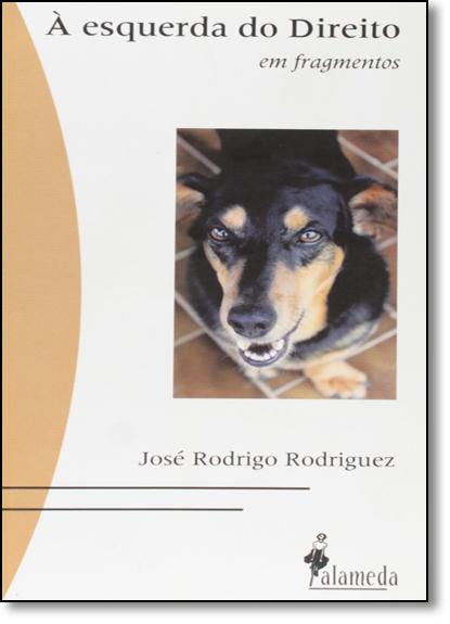 Esquerda do Direito, À: Em Fragmentos, livro de José Rodrigo Rodriguez