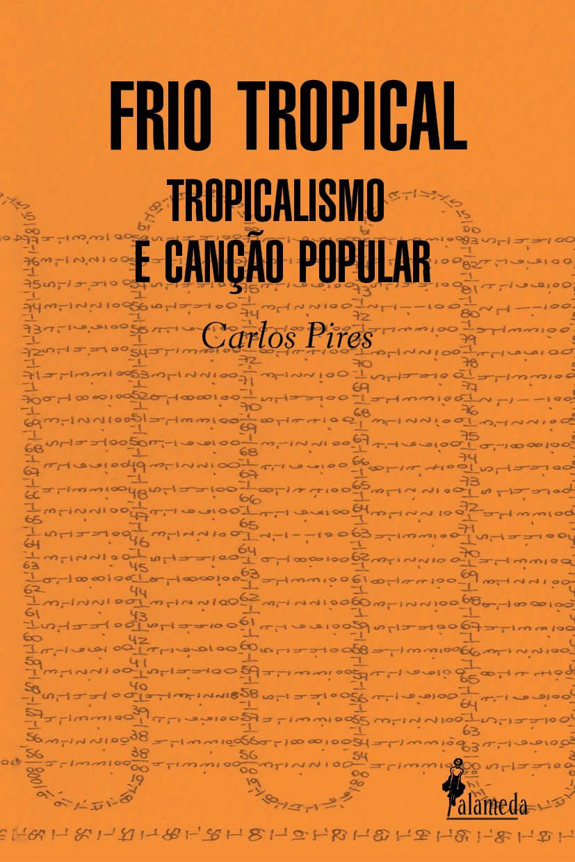Frio tropical: tropicalismo e canção popular, livro de Carlos Pires