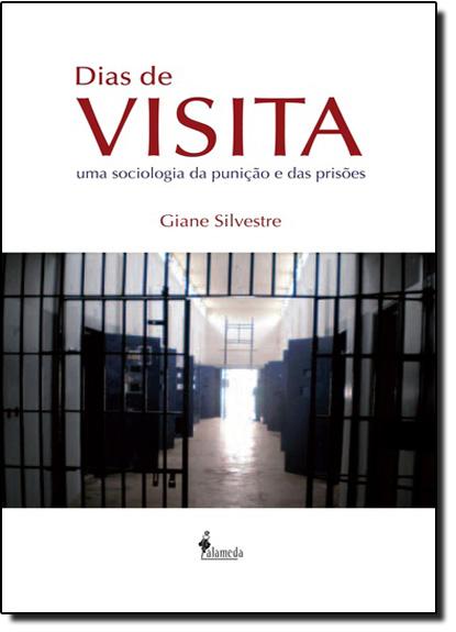 Dias de Visita: Uma Sociologia da Punição e das Prisões, livro de Giane Silvestre