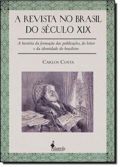 Revista no Brasil no Século Xix, A: A História da Formação das Publicações, livro de Carlos Costa