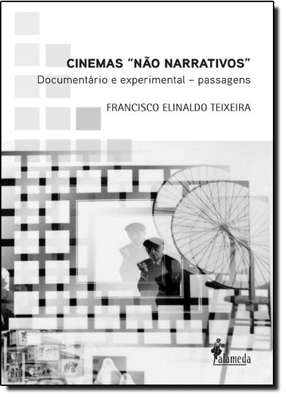 Cinemas Não Narrativos: Documentário e Experimental - Passagens, livro de Francisco Elinaldo Teixeira