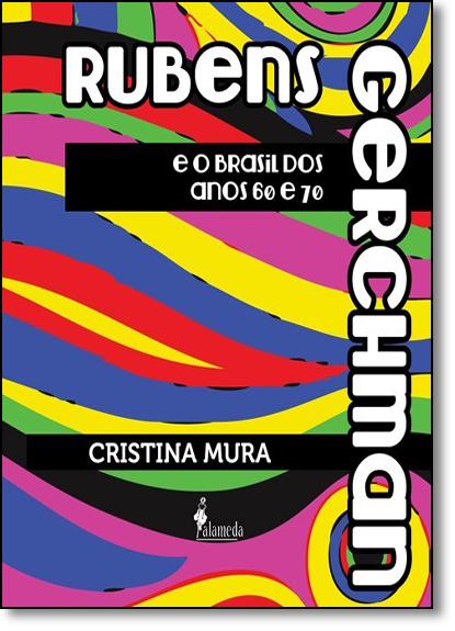 Rubens Gerchman: E o Brasil dos Anos 60 e 70, livro de Cristina Mura