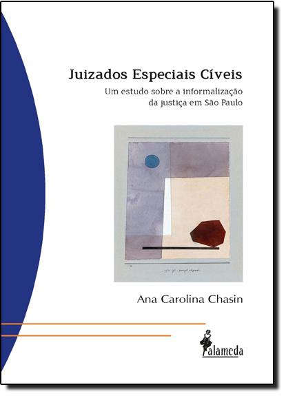 Juizados Especiais Cíveis: Um Estudo Sobre a Informalização da Justiça em São Paulo, livro de Ana Carolina Chasin