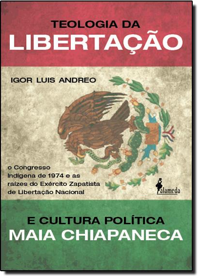 Teologia da Libertação: E Cultura Política Maia Chiapaneca, livro de Igor Luis Andreo