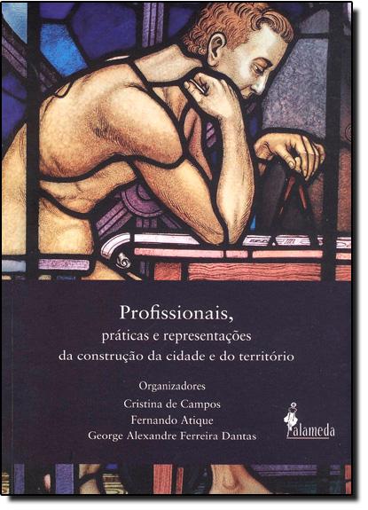 Profissionais, Práticas e Representações da Construção da Cidade e do Território, livro de Cristina de Campos