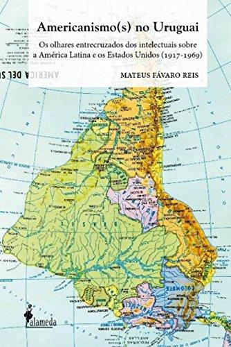 Americanismo(s) no Uruguai. Os Olhares Entrecruzados dos Intelectuais Sobre a América Latina e os Estados Unidos, livro de Mateus Fávaro Reis