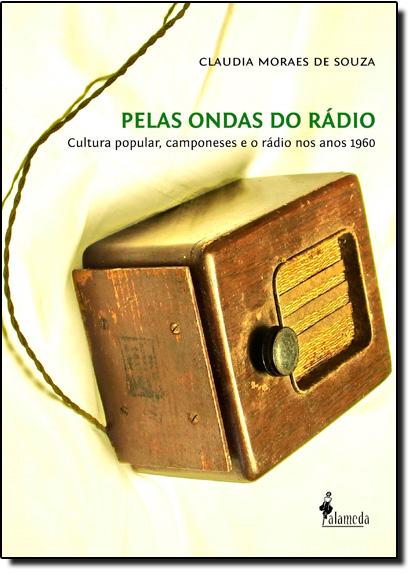 Pelas Ondas do Rádio: Cultura Popular, Camponeses e o Rádio nos, livro de Claudia Moraes de Souza