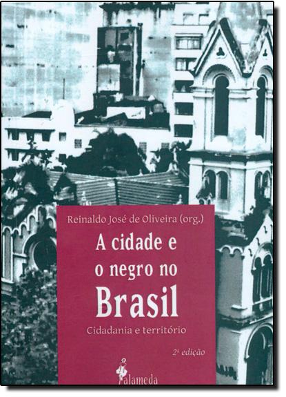 Cidade e o Negro no Brasil, A: Cidadania e Território, livro de Reinaldo José de Oliveira